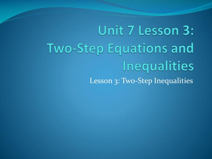 Unit 7 lesson 3 two step equations and inequalities