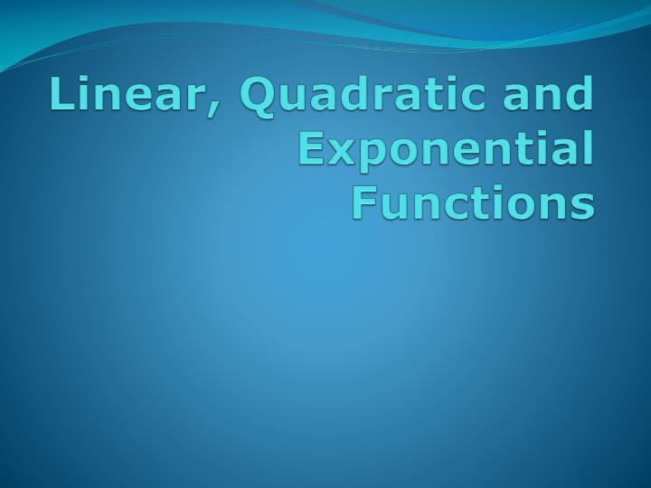 Linear quadratic and exponential functions
