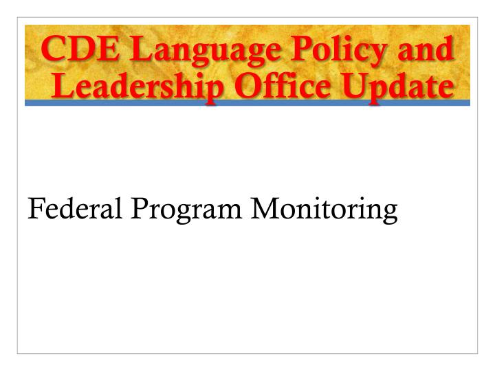 CDE Language Policy and Leadership Office Update