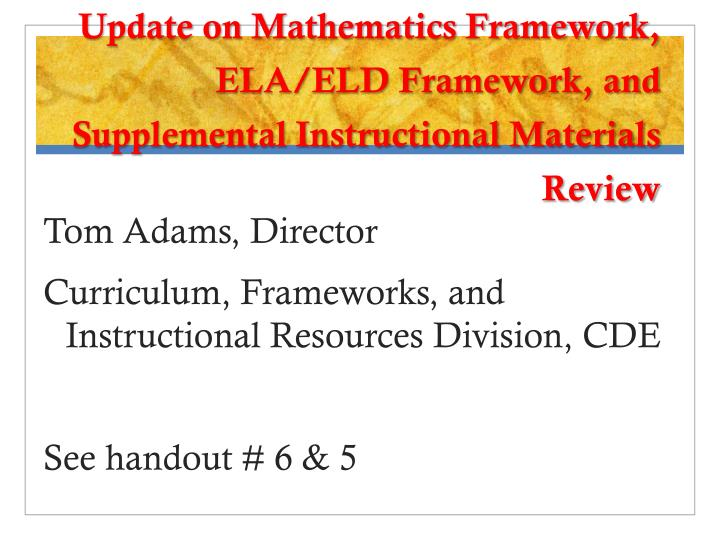 Update on Mathematics Framework, ELA/ELD Framework, and Supplemental Instructional Materials Review