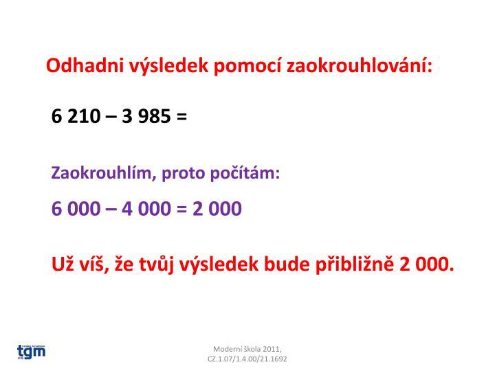 Odhadni výsledek pomocí zaokrouhlování: