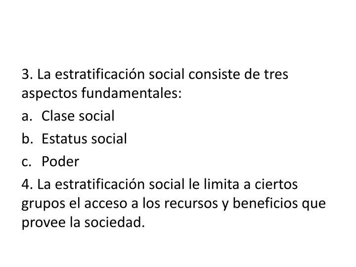 3. La estratificación social consiste de tres aspectos fundamentales: