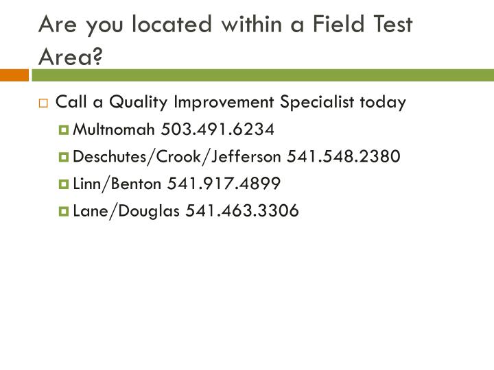Are you located within a Field Test Area?