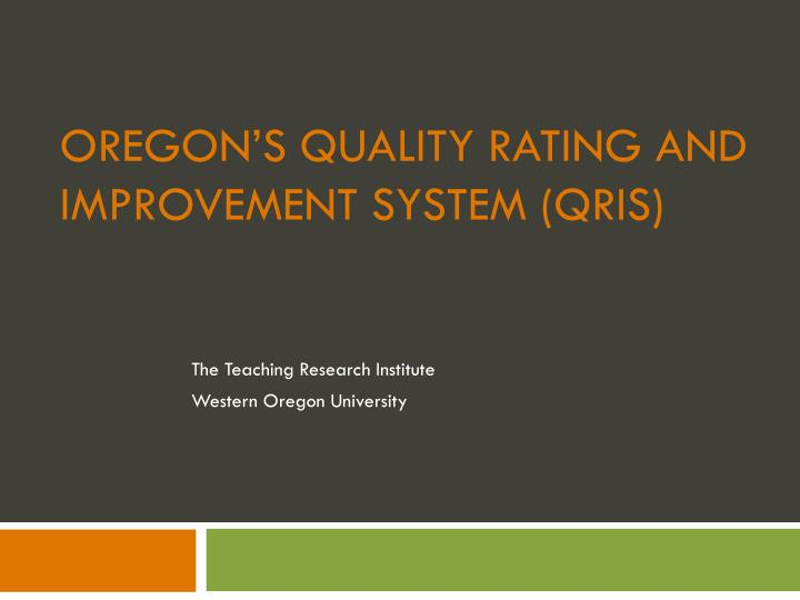 Oregon s quality rating and improvement system qris
