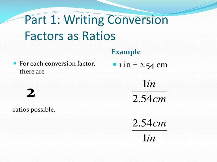 Part 1: Writing Conversion Factors as Ratios