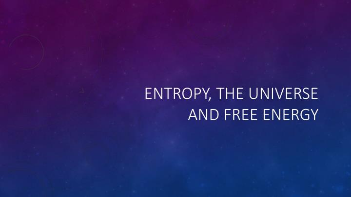 Entropy t he u niverse and f ree energy