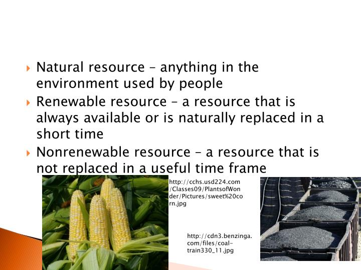 Natural resource – anything in the environment used by people