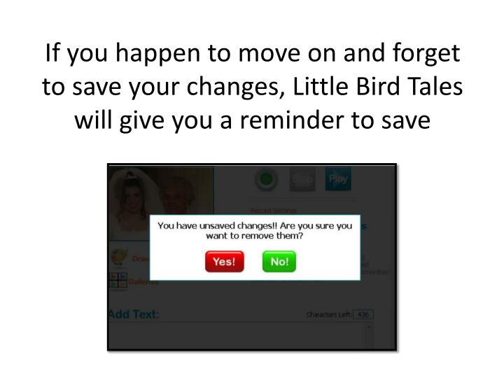 If you happen to move on and forget to save your changes, Little Bird Tales will give you a reminder to save