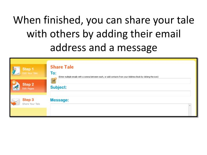 When finished, you can share your tale with others by adding their email address and a message