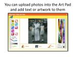 you can upload photos into the art pad and add text or artwork to them