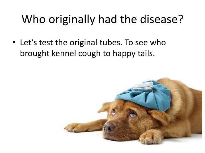 Who originally had the disease?