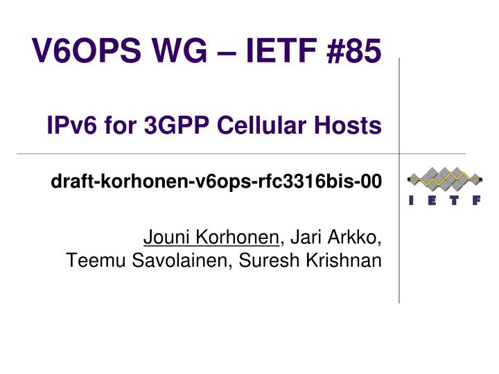 v6ops wg ietf 85 ipv6 for 3gpp cellular hosts
