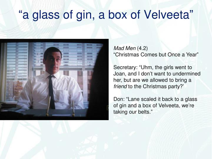 """a glass of gin, a box of Velveeta"""