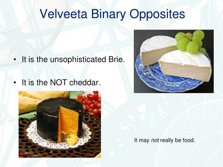 Velveeta Binary Opposites