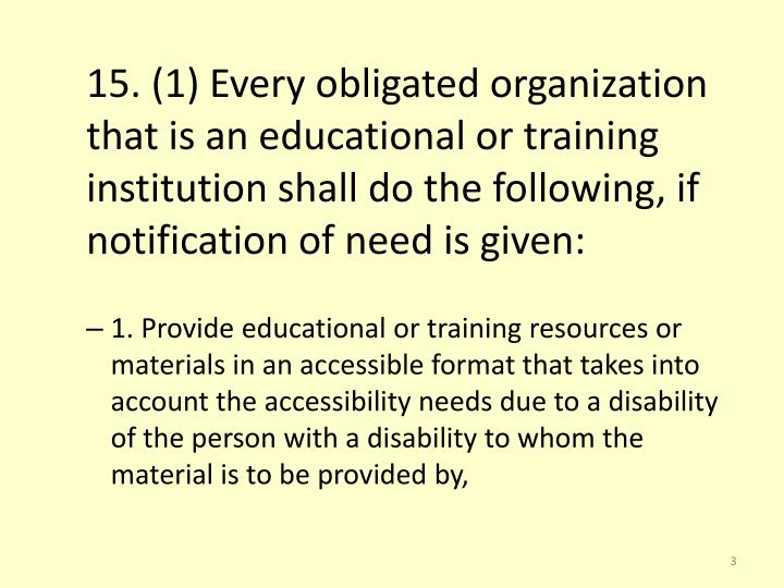 15. (1) Every obligated organization that is an educational or training institution shall do the fol...