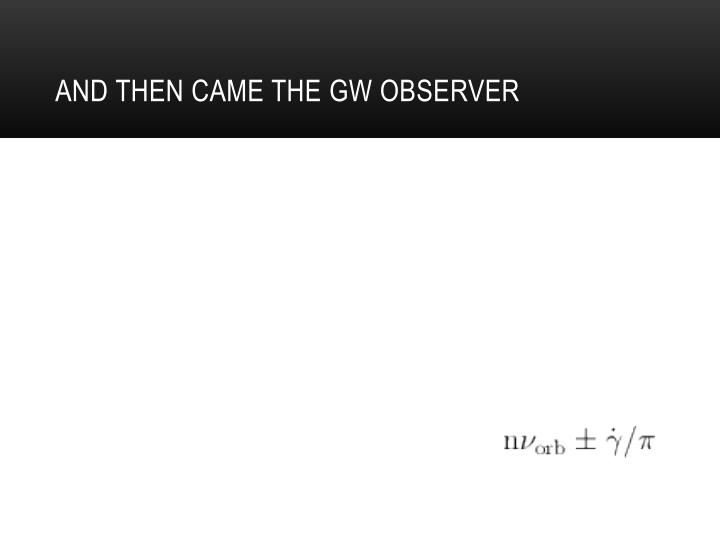 And then came the GW observer