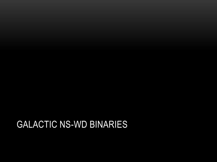Galactic NS-WD binaries