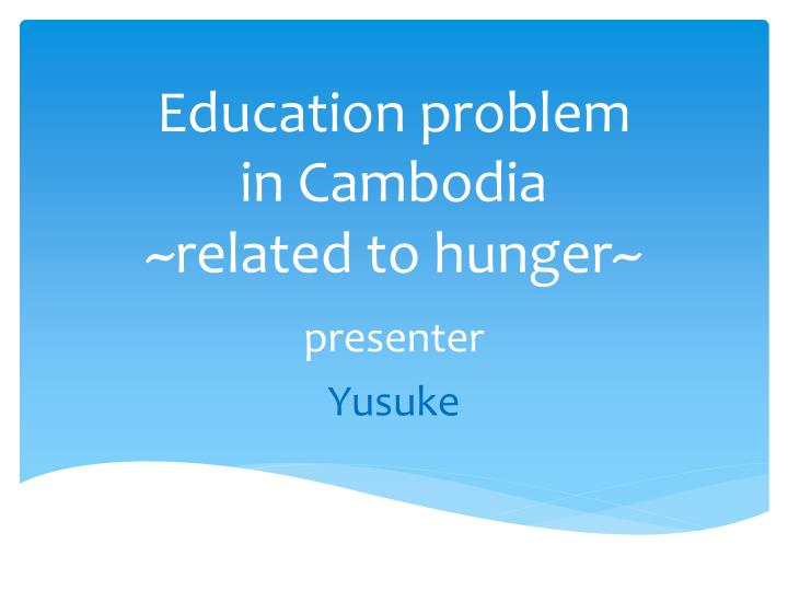 Education problem in cambodia related to hunger