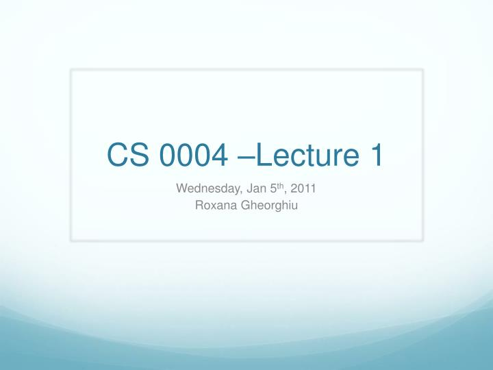 Cs 0004 lecture 1