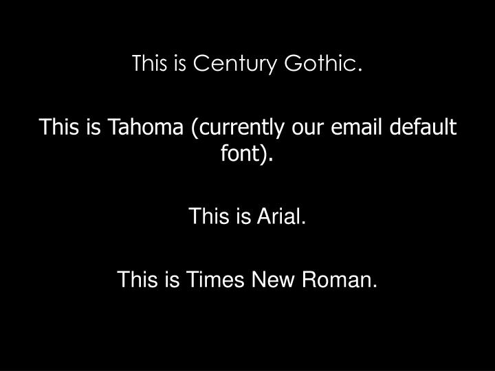 This is Century Gothic.