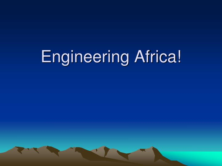 Engineering Africa!