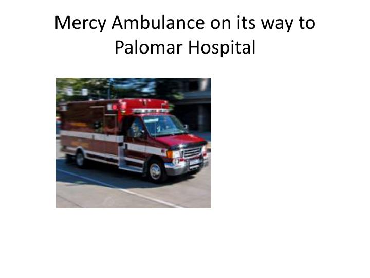 Mercy Ambulance on its way to Palomar Hospital