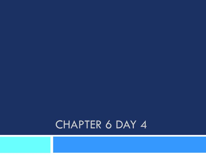 chapter 6 day 4