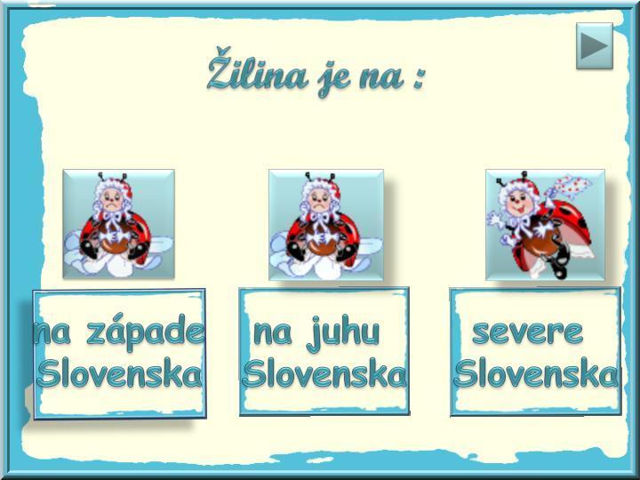 Žilina je na :