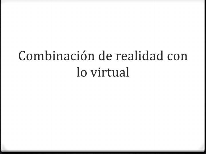 Combinación de realidad con lo virtual
