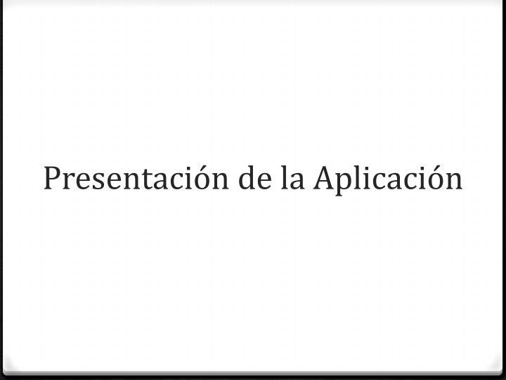 Presentación de la Aplicación