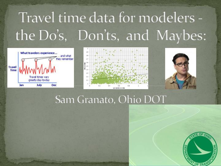 Travel time data for modelers the do s don ts and maybes sam granato ohio dot