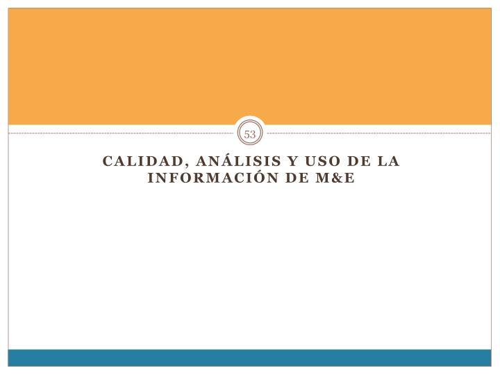Calidad, Análisis y Uso de la información de M&E