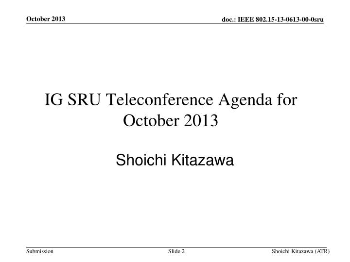 Ig sru teleconference agenda for october 2013