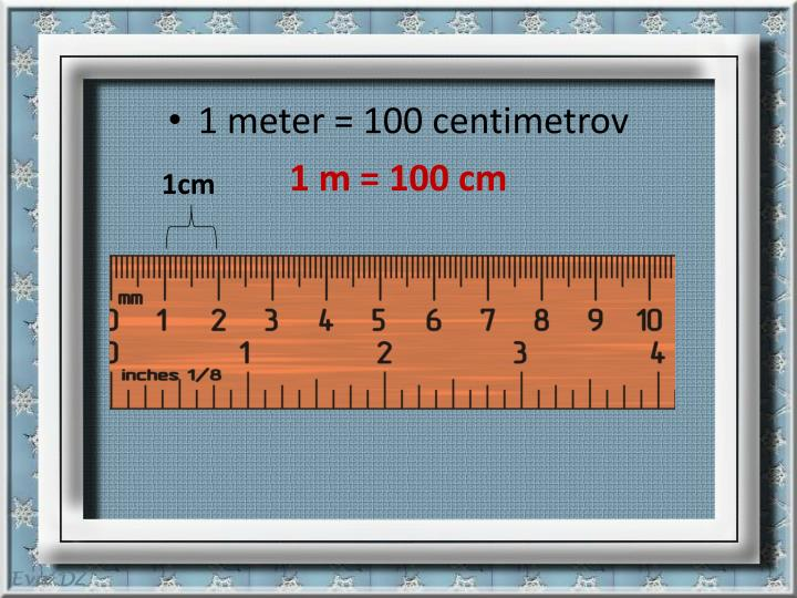 1 meter = 100 centimetrov