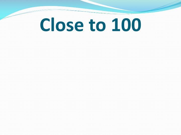 Close to 100