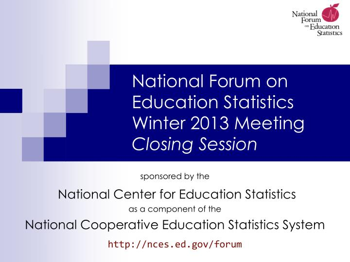 National forum on education statistics winter 2013 meeting closing session