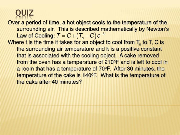 Over a period of time, a hot object cools to the temperature of the surrounding air.  This is described mathematically by Newton's Law of Cooling: