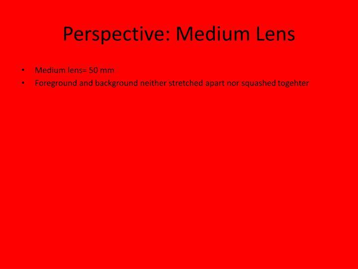 Perspective: Medium Lens