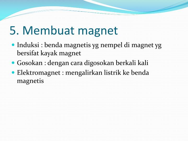 5. Membuat magnet