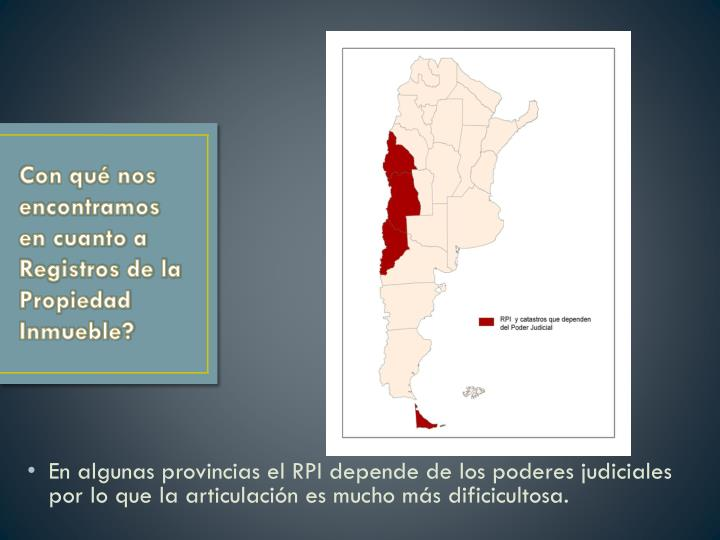 En algunas provincias el RPI depende de los poderes judiciales por lo que la articulación es mucho más