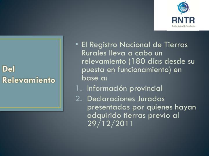 El Registro Nacional de Tierras Rurales lleva a cabo un relevamiento (180 días desde su puesta en funcionamiento) en base a: