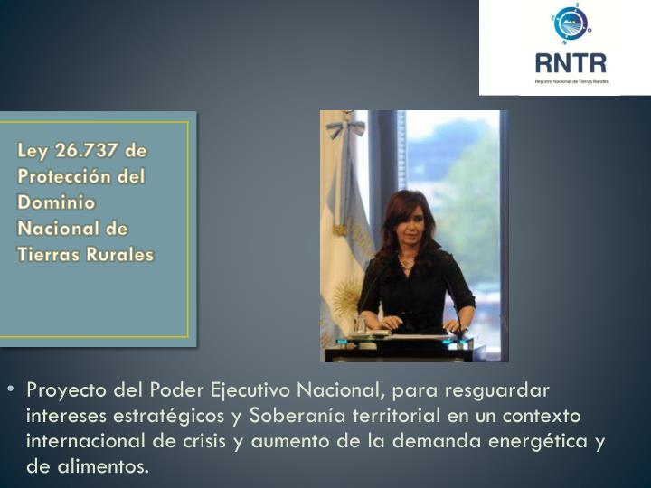 Proyecto del Poder Ejecutivo Nacional, para resguardar intereses estratégicos y Soberanía territorial en un contexto internacional de crisis y aumento de la demanda energética y de alimentos.