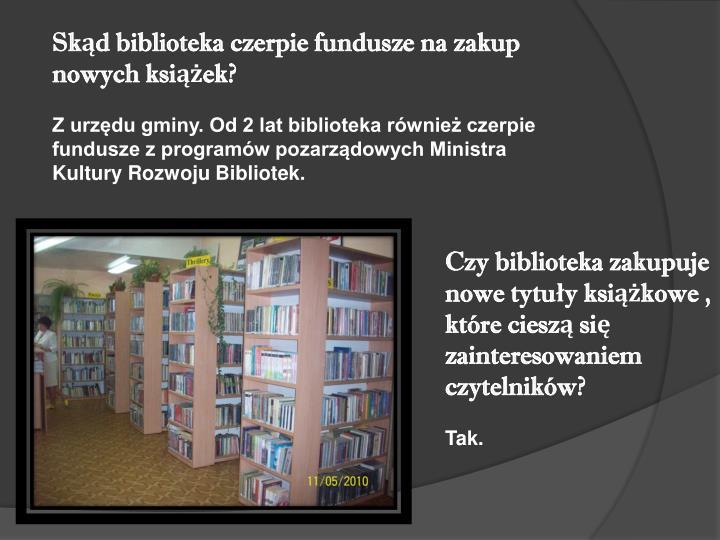 Skd biblioteka czerpie fundusze na zakup nowych ksiek?
