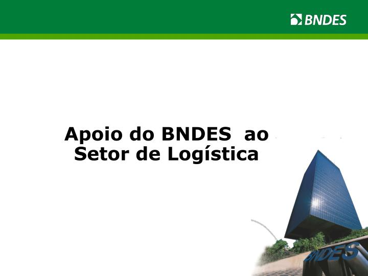 Apoio do BNDES  ao Setor de Logística