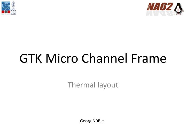 Gtk micro channel frame