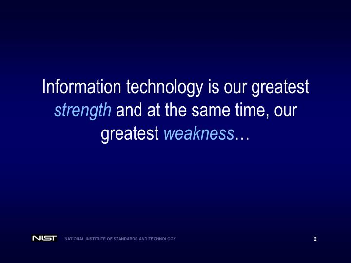 Information technology is our greatest strength and at the same time our greatest weakness