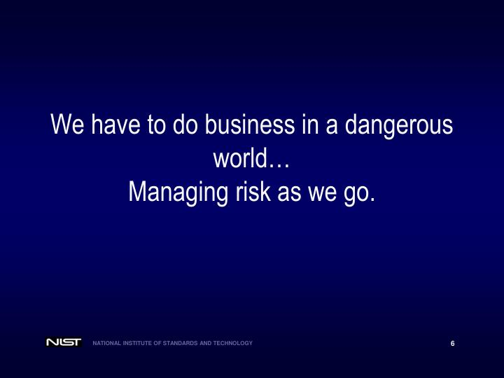 We have to do business in a dangerous world…