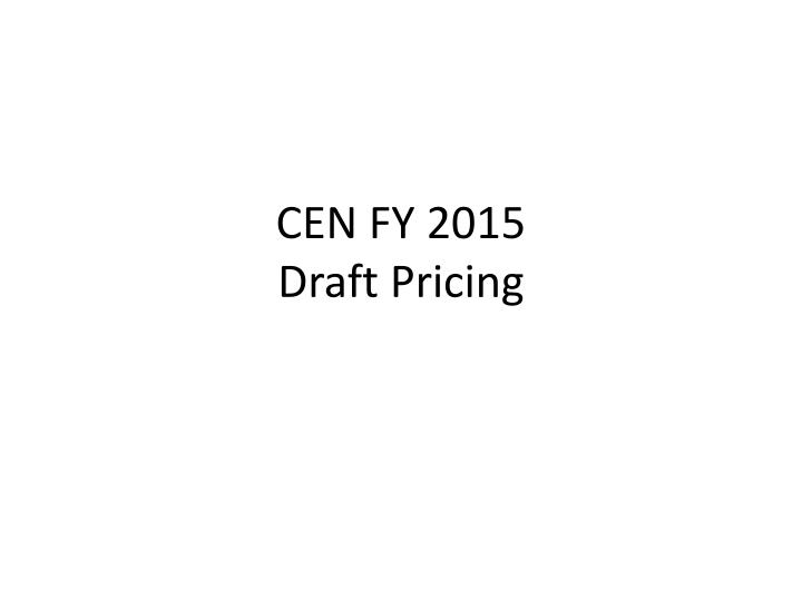Cen fy 2015 draft pricing