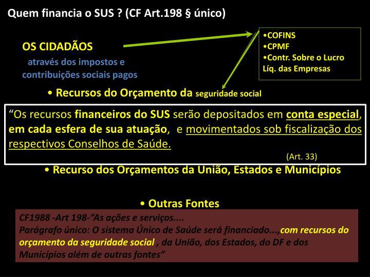 Quem financia o SUS ? (CF Art.198 § único)