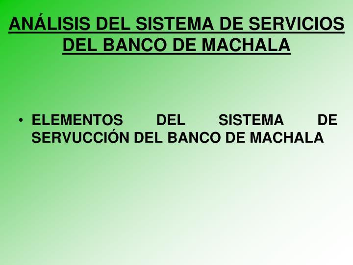 ANÁLISIS DEL SISTEMA DE SERVICIOS DEL BANCO DE MACHALA